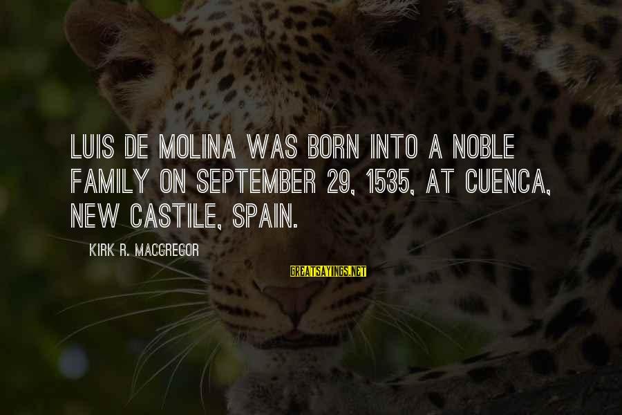 Luis De Molina Sayings By Kirk R. MacGregor: LUIS DE MOLINA WAS BORN into a noble family on September 29, 1535, at Cuenca,