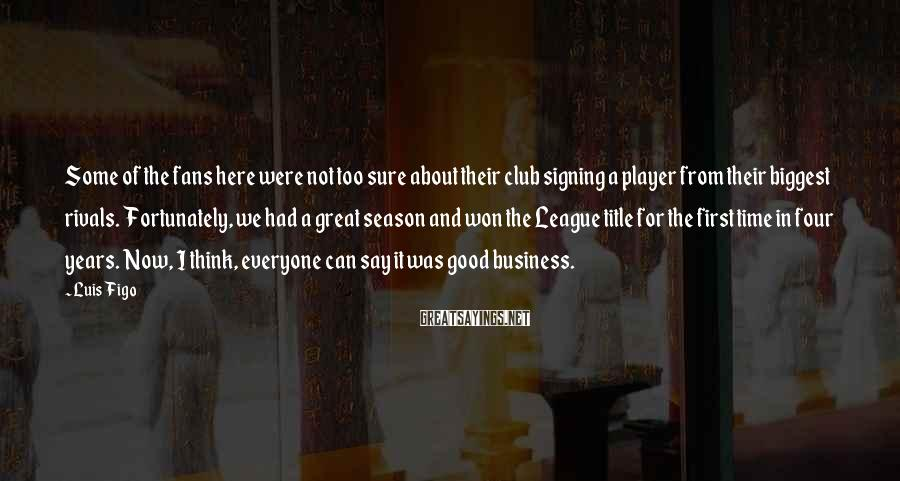Luis Figo Sayings: Some of the fans here were not too sure about their club signing a player