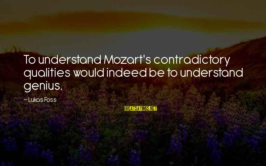 Lukas Foss Sayings By Lukas Foss: To understand Mozart's contradictory qualities would indeed be to understand genius.