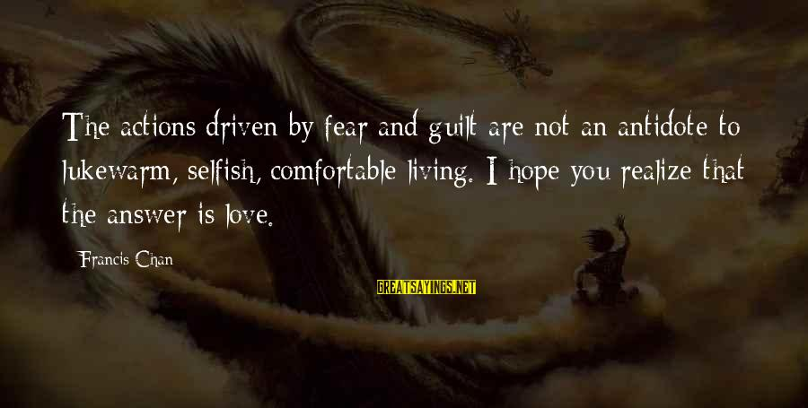 Lukewarm Love Sayings By Francis Chan: The actions driven by fear and guilt are not an antidote to lukewarm, selfish, comfortable