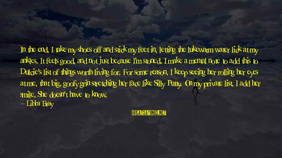 Lukewarm Love Sayings By Libba Bray: In the end, I take my shoes off and stick my feet in, letting the