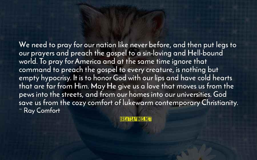 Lukewarm Love Sayings By Ray Comfort: We need to pray for our nation like never before, and then put legs to