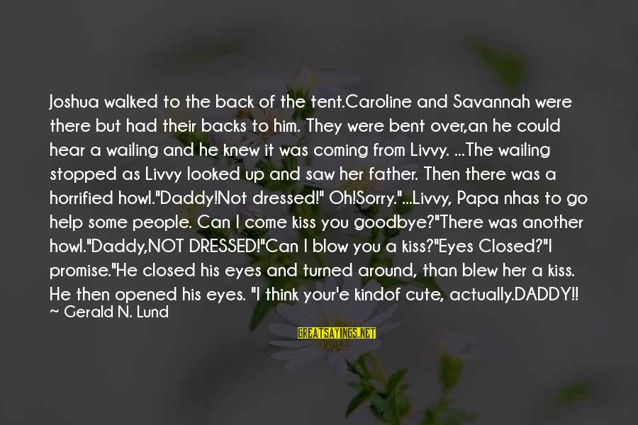 Lund Sayings By Gerald N. Lund: Joshua walked to the back of the tent.Caroline and Savannah were there but had their