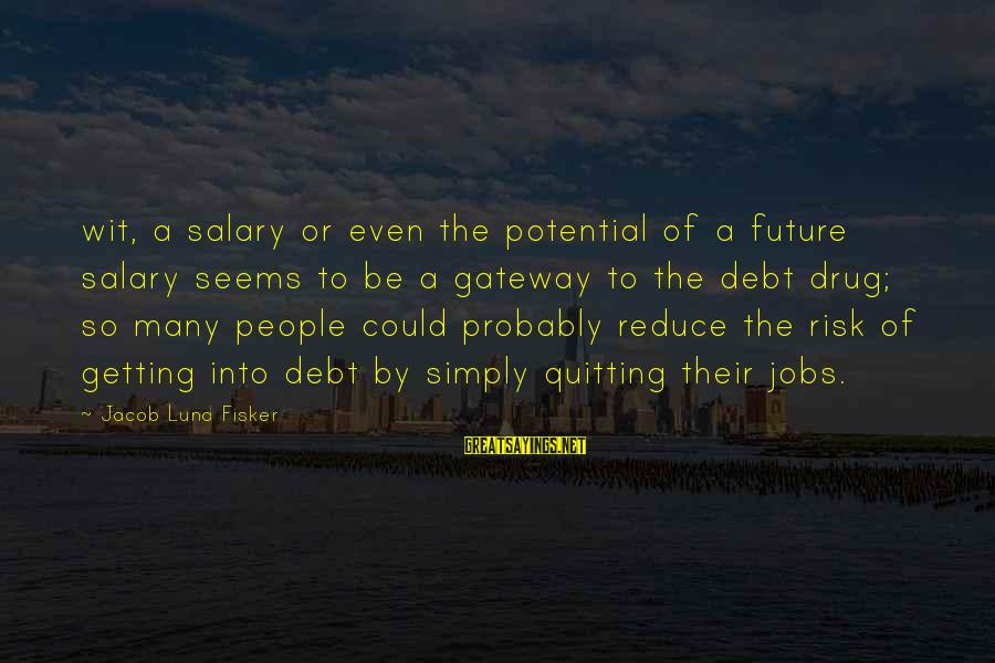 Lund Sayings By Jacob Lund Fisker: wit, a salary or even the potential of a future salary seems to be a