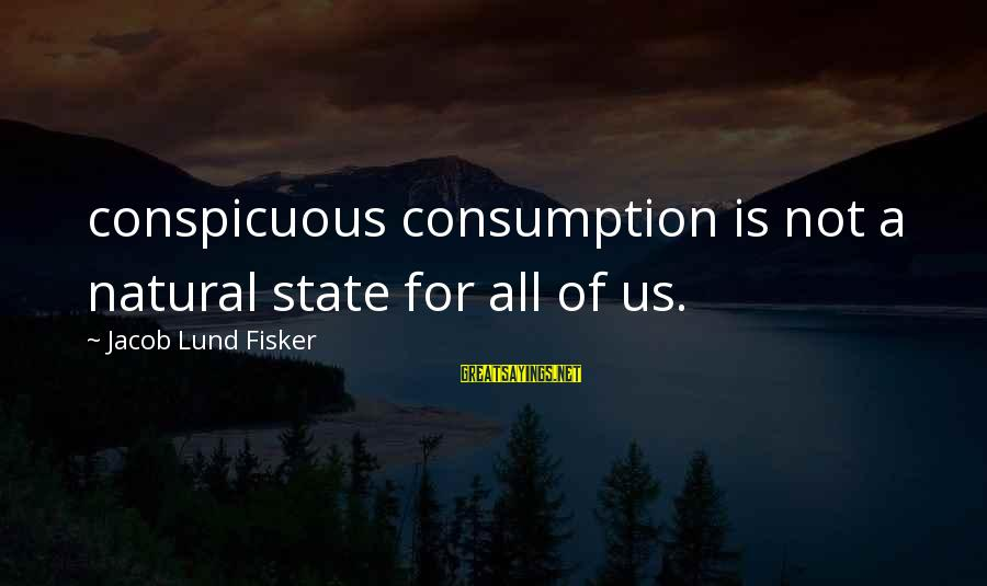 Lund Sayings By Jacob Lund Fisker: conspicuous consumption is not a natural state for all of us.