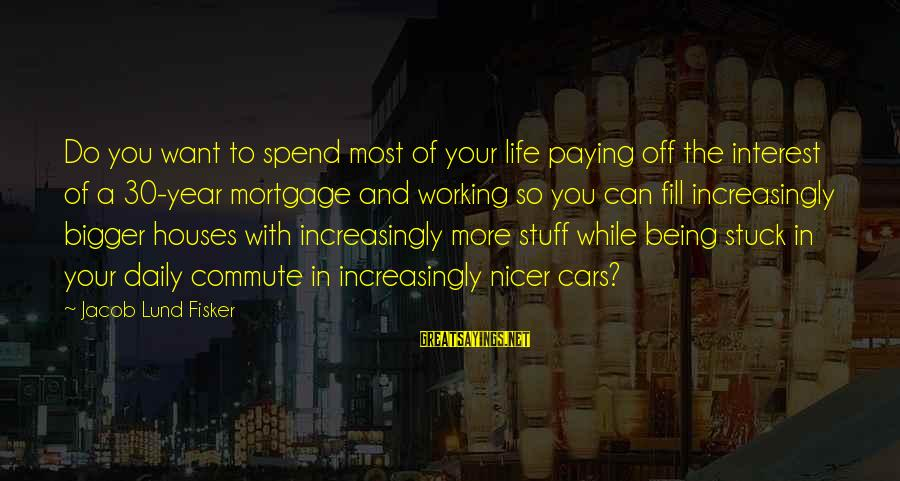 Lund Sayings By Jacob Lund Fisker: Do you want to spend most of your life paying off the interest of a