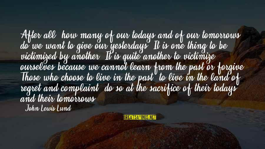 Lund Sayings By John Lewis Lund: After all, how many of our todays and of our tomorrows do we want to