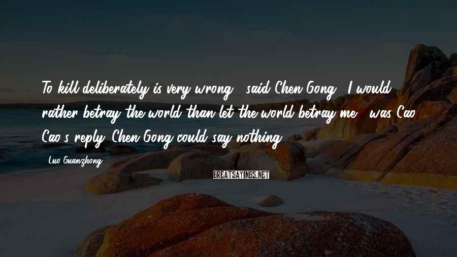 """Luo Guanzhong Sayings: To kill deliberately is very wrong,"""" said Chen Gong. """"I would rather betray the world"""