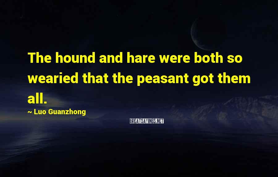 Luo Guanzhong Sayings: The hound and hare were both so wearied that the peasant got them all.