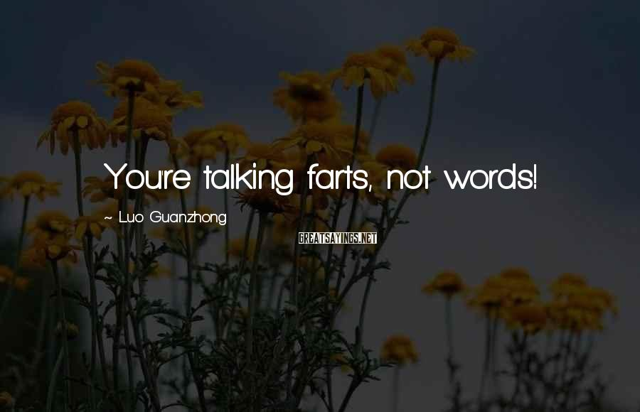 Luo Guanzhong Sayings: You're talking farts, not words!