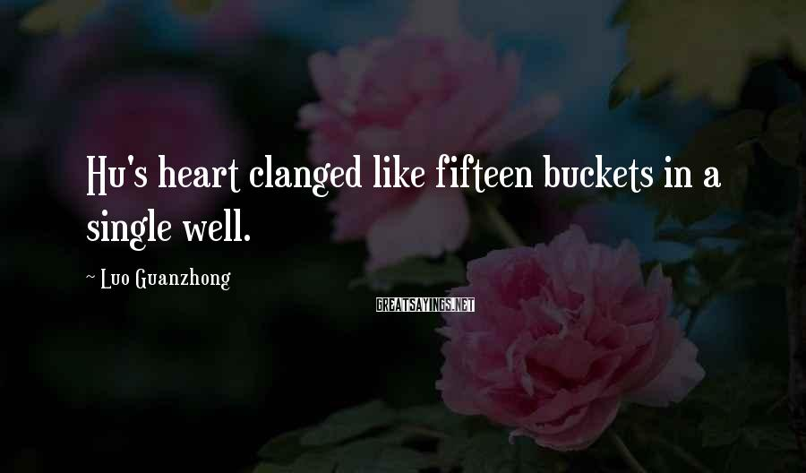 Luo Guanzhong Sayings: Hu's heart clanged like fifteen buckets in a single well.