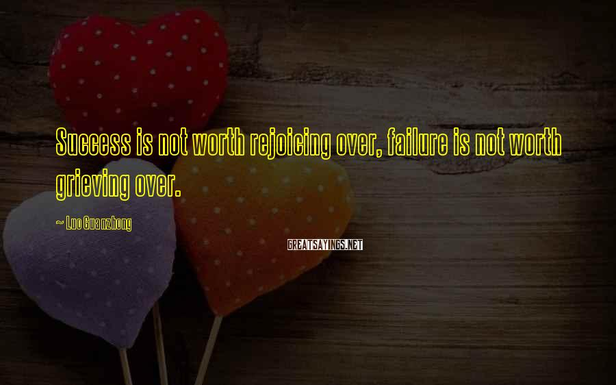 Luo Guanzhong Sayings: Success is not worth rejoicing over, failure is not worth grieving over.