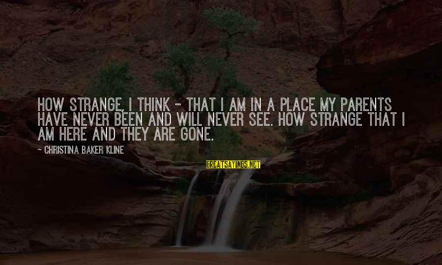 Lutility Sayings By Christina Baker Kline: How strange, I think - that I am in a place my parents have never