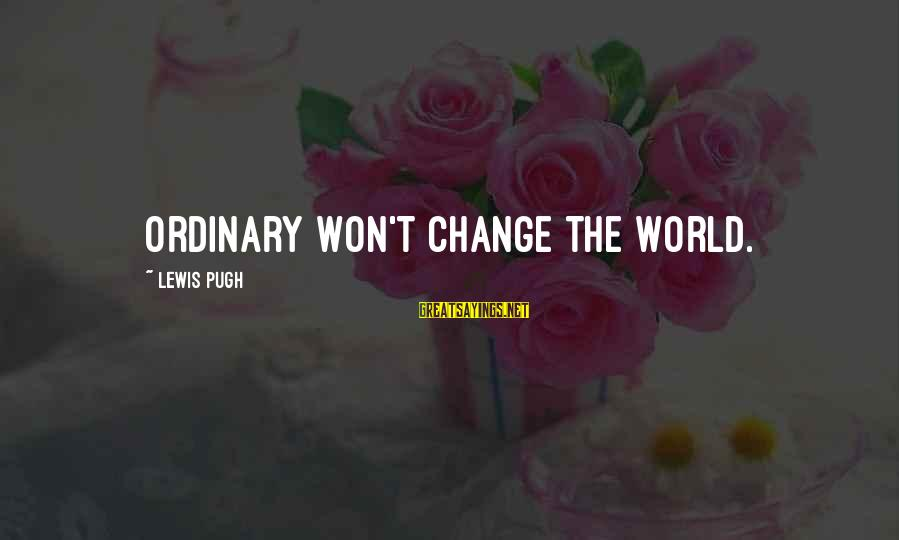 Lutility Sayings By Lewis Pugh: Ordinary won't change the world.