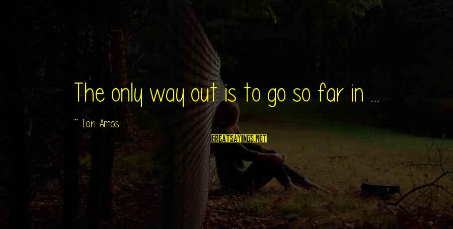 Lutility Sayings By Tori Amos: The only way out is to go so far in ...