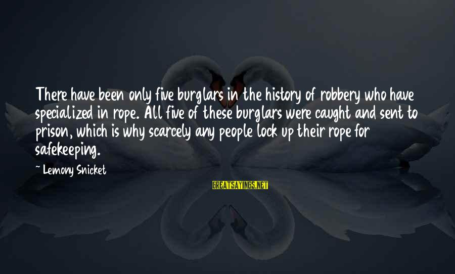 Luxenburg Sayings By Lemony Snicket: There have been only five burglars in the history of robbery who have specialized in