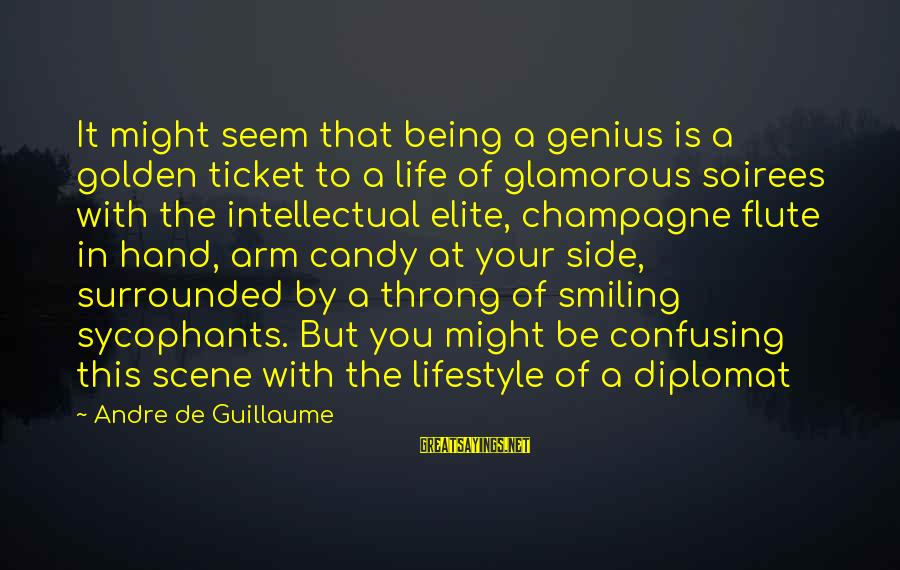 Luxury Lifestyle Sayings By Andre De Guillaume: It might seem that being a genius is a golden ticket to a life of