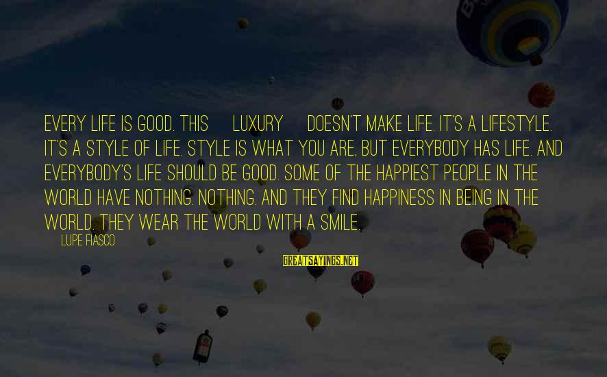 Luxury Lifestyle Sayings By Lupe Fiasco: Every life is good. This [luxury] doesn't make life. It's a lifestyle. It's a style