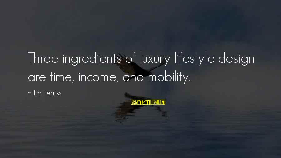 Luxury Lifestyle Sayings By Tim Ferriss: Three ingredients of luxury lifestyle design are time, income, and mobility.