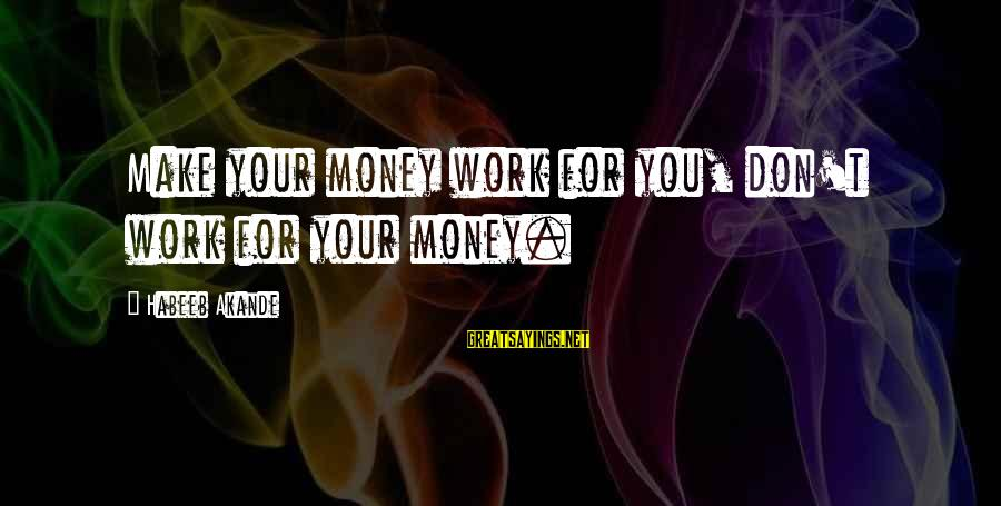 Lying About Stupid Things Sayings By Habeeb Akande: Make your money work for you, don't work for your money.