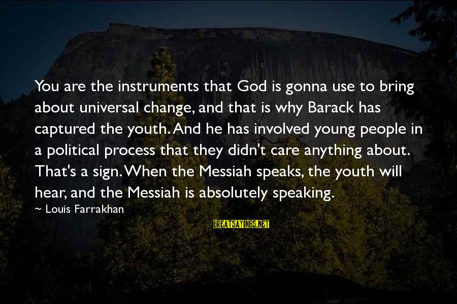 Lying About Stupid Things Sayings By Louis Farrakhan: You are the instruments that God is gonna use to bring about universal change, and