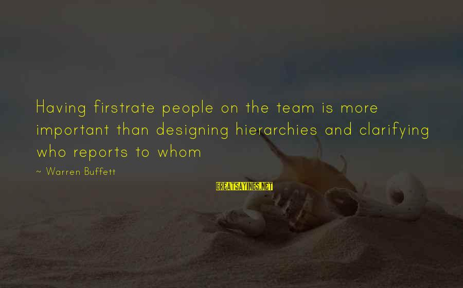 Lying About Stupid Things Sayings By Warren Buffett: Having firstrate people on the team is more important than designing hierarchies and clarifying who