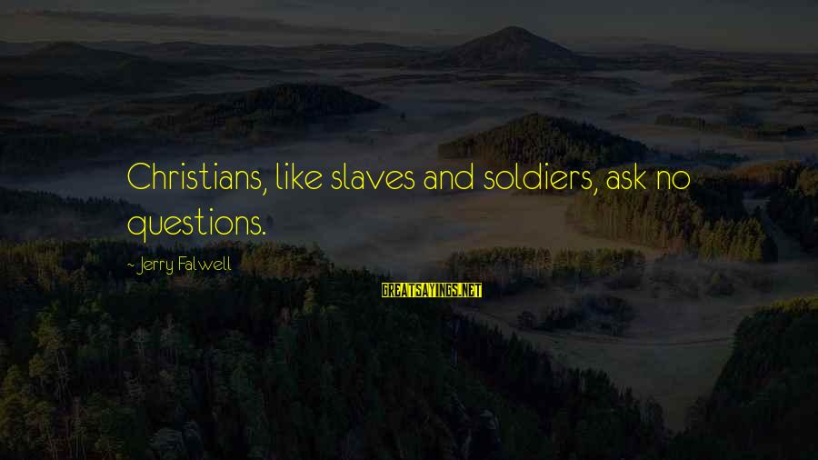 Lying And Trust Tumblr Sayings By Jerry Falwell: Christians, like slaves and soldiers, ask no questions.