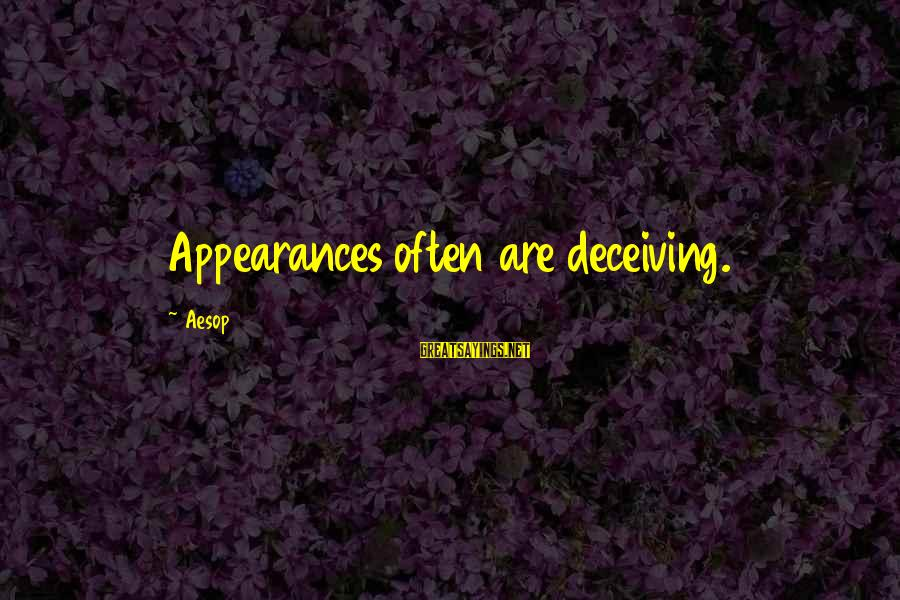 Lying Deceit Sayings By Aesop: Appearances often are deceiving.
