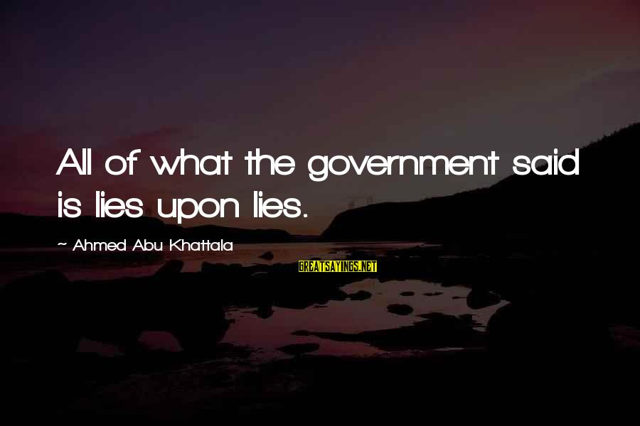 Lying Deceit Sayings By Ahmed Abu Khattala: All of what the government said is lies upon lies.