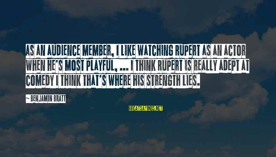 Lying Deceit Sayings By Benjamin Bratt: As an audience member, I like watching Rupert as an actor when he's most playful,