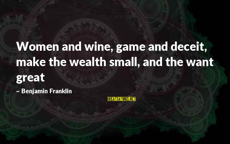 Lying Deceit Sayings By Benjamin Franklin: Women and wine, game and deceit, make the wealth small, and the want great