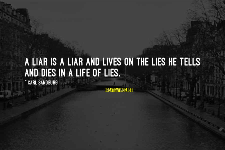 Lying Deceit Sayings By Carl Sandburg: A liar is a liar and lives on the lies he tells and dies in