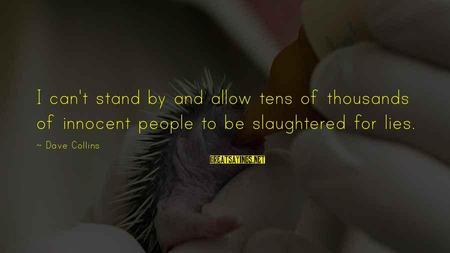 Lying Deceit Sayings By Dave Collins: I can't stand by and allow tens of thousands of innocent people to be slaughtered