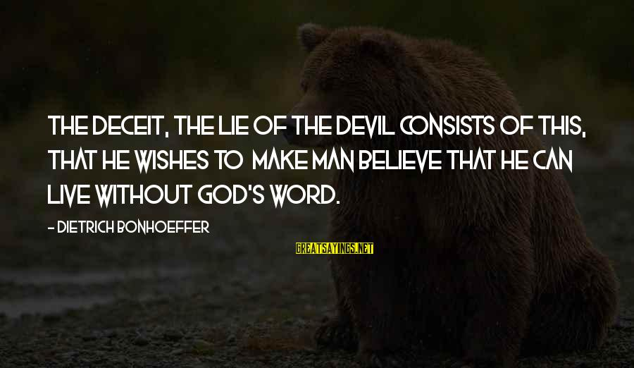 Lying Deceit Sayings By Dietrich Bonhoeffer: The deceit, the lie of the Devil consists of this, that he wishes to make