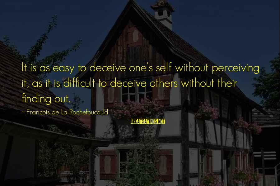 Lying Deceit Sayings By Francois De La Rochefoucauld: It is as easy to deceive one's self without perceiving it, as it is difficult