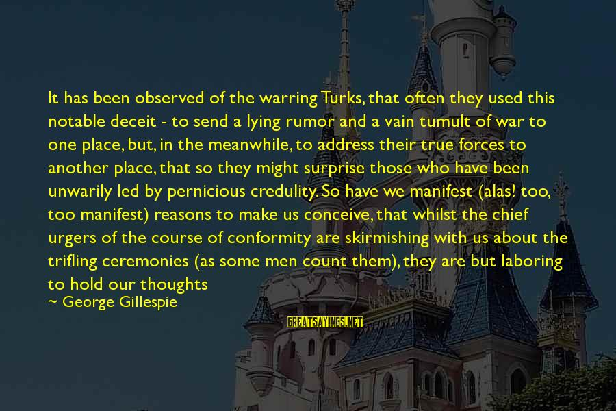 Lying Deceit Sayings By George Gillespie: It has been observed of the warring Turks, that often they used this notable deceit
