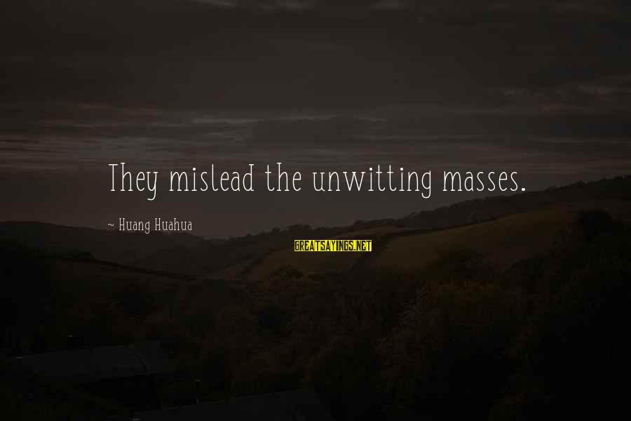 Lying Deceit Sayings By Huang Huahua: They mislead the unwitting masses.