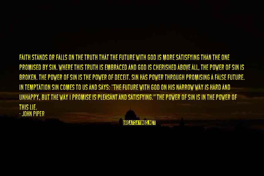 Lying Deceit Sayings By John Piper: Faith stands or falls on the truth that the future with God is more satisfying