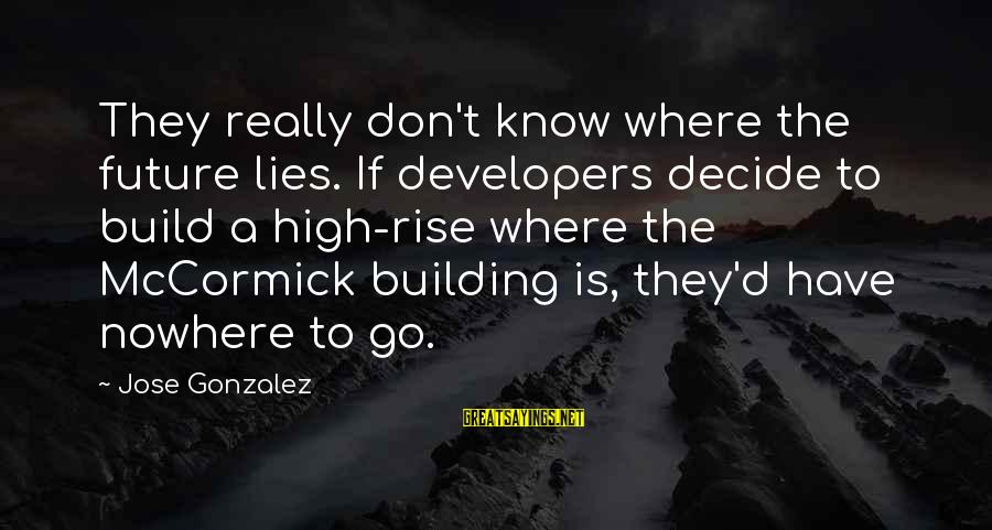 Lying Deceit Sayings By Jose Gonzalez: They really don't know where the future lies. If developers decide to build a high-rise