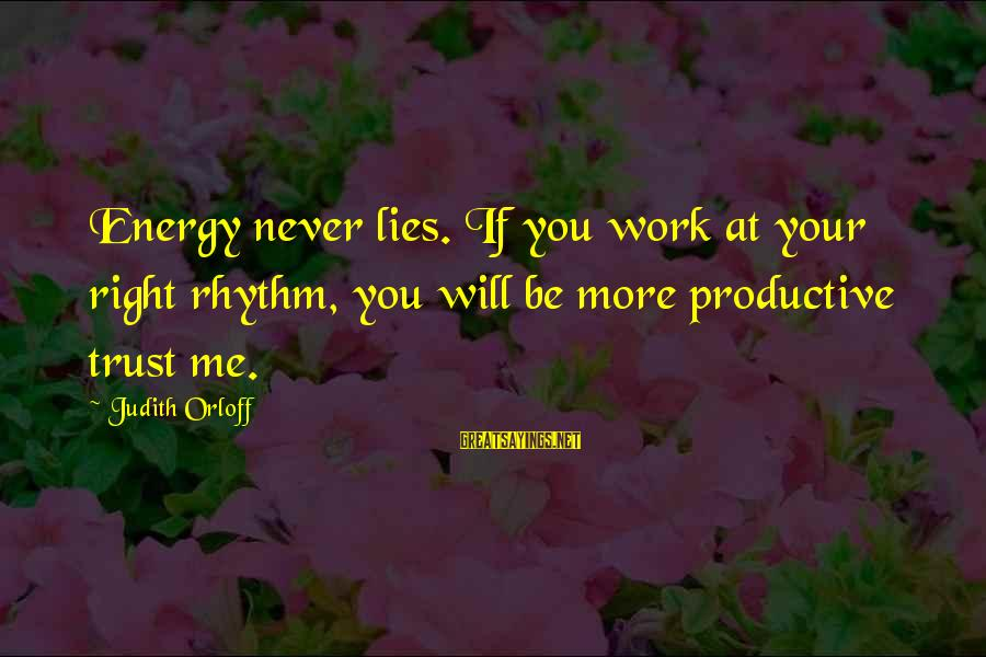 Lying Deceit Sayings By Judith Orloff: Energy never lies. If you work at your right rhythm, you will be more productive