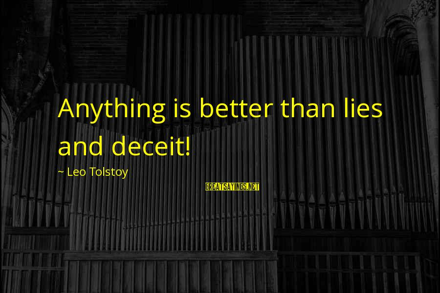 Lying Deceit Sayings By Leo Tolstoy: Anything is better than lies and deceit!