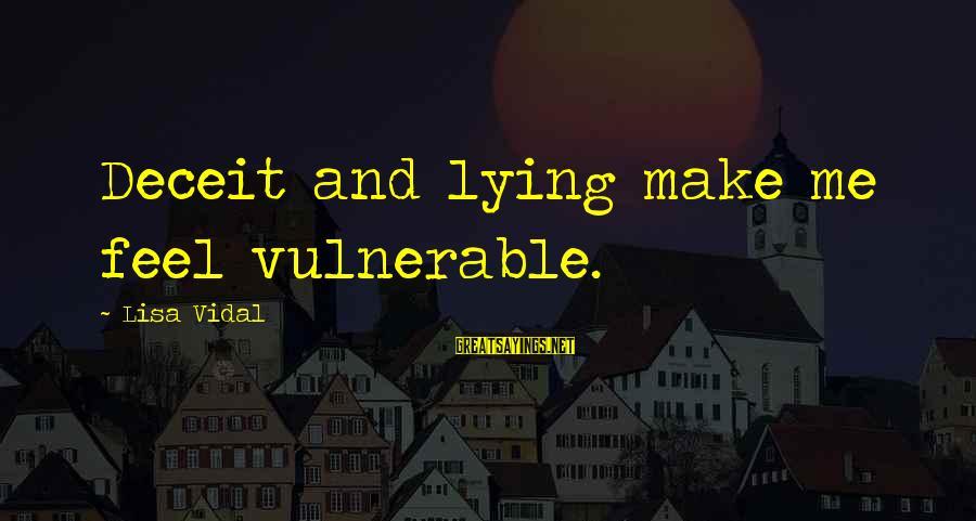 Lying Deceit Sayings By Lisa Vidal: Deceit and lying make me feel vulnerable.