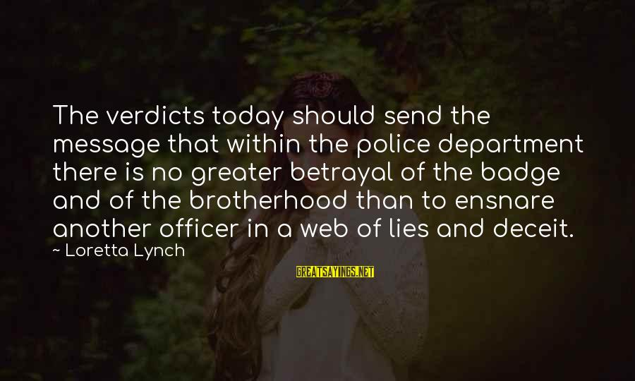 Lying Deceit Sayings By Loretta Lynch: The verdicts today should send the message that within the police department there is no