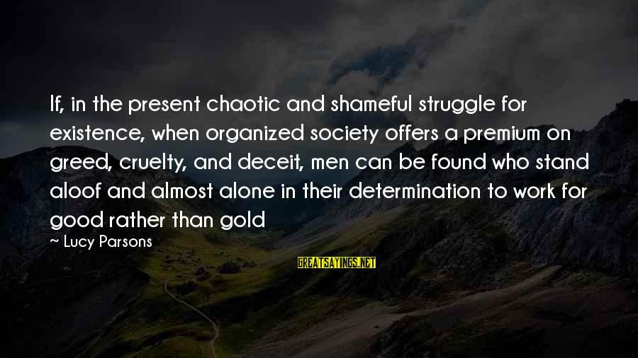 Lying Deceit Sayings By Lucy Parsons: If, in the present chaotic and shameful struggle for existence, when organized society offers a