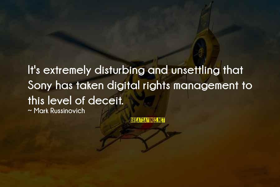 Lying Deceit Sayings By Mark Russinovich: It's extremely disturbing and unsettling that Sony has taken digital rights management to this level