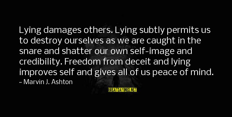 Lying Deceit Sayings By Marvin J. Ashton: Lying damages others. Lying subtly permits us to destroy ourselves as we are caught in