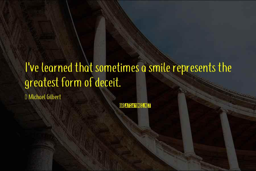 Lying Deceit Sayings By Michael Gilbert: I've learned that sometimes a smile represents the greatest form of deceit.