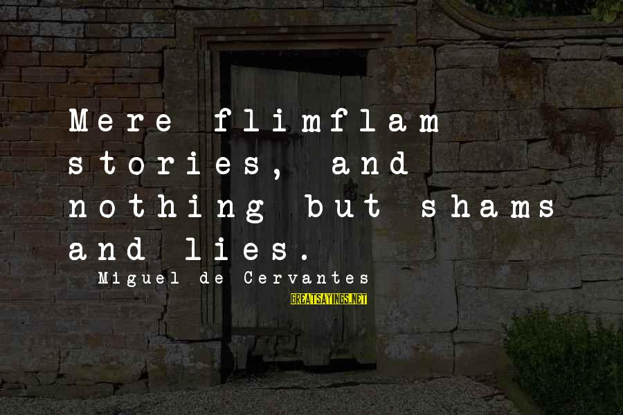 Lying Deceit Sayings By Miguel De Cervantes: Mere flimflam stories, and nothing but shams and lies.