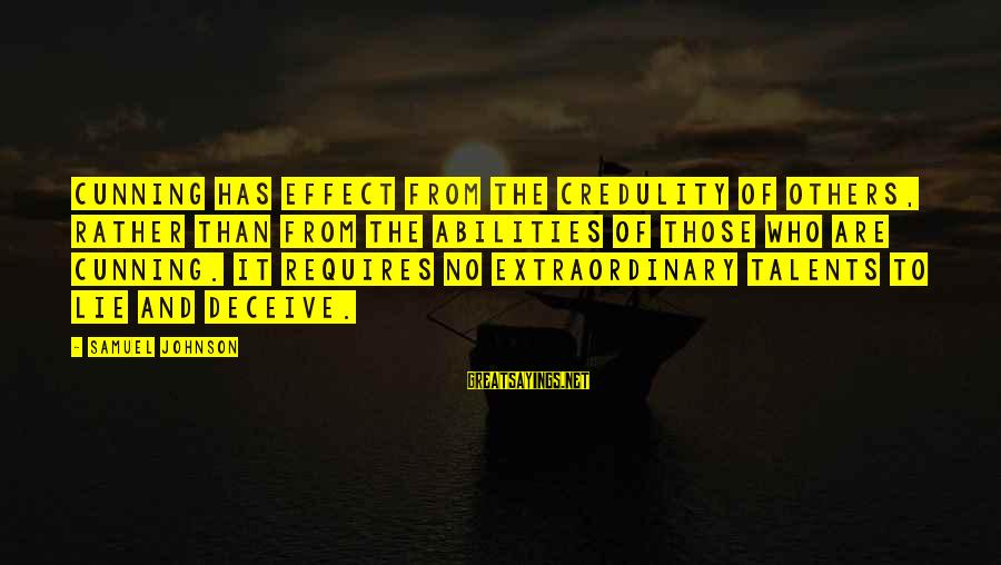 Lying Deceit Sayings By Samuel Johnson: Cunning has effect from the credulity of others, rather than from the abilities of those