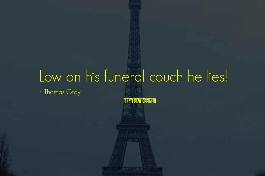 Lying Deceit Sayings By Thomas Gray: Low on his funeral couch he lies!